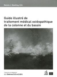 Dennis-J Dowling - Guide illustré de traitement médical ostéopathique de la colonne et du bassin.