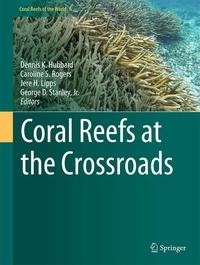 Dennis K. Hubbard et Caroline S. Rogers - Coral Reefs at the Crossroads.
