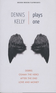 Dennis Kelly - Plays One - Debris ; Osama the Hero ; After the End ; Love and Money.