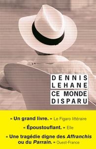 Dennis Lehane - Ce monde disparu.