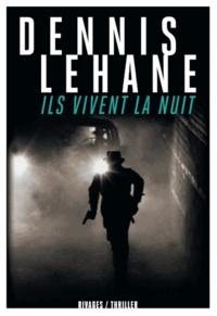Dennis Lehane et Dennis Lehane - Ils vivent la nuit.