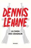 Dennis Lehane - La saga des Coughlin - Un pays à l'aube ; Ils vivent la nuit ; Ce monde disparu.