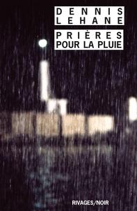 Dennis Lehane et Dennis Lehane - Prières pour la pluie.