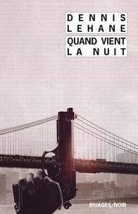 Dennis Lehane - Quand la nuit vient.