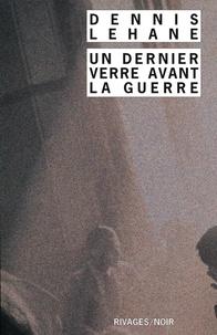 Dennis Lehane et Dennis Lehane - Un Dernier verre avant la guerre.