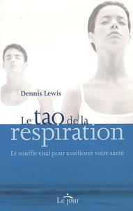 Dennis Lewis - Le tao de la respiration - Le souffle vital pour améliorer votre santé.