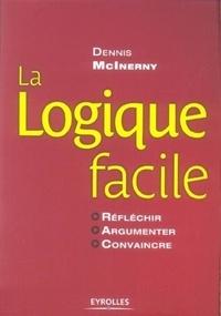 Dennis McInerny - La logique facile - Réfléchir, argumenter, convaincre.