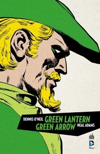 Dennis O'Neil et Elliot Maggin - Green Lantern / Green Arrow.