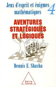 Dennis Shasha - Jeux d'esprit et énigmes mathématiques - Tome 4, Aventures stratégiques et logiques.
