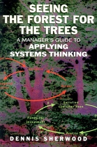 Dennis Sherwood - Seeing the Forest for the Trees - A Manager's Guide to Applying Systems Thinking.