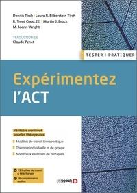 Dennis Tirch et Laura R. Silberstein-Tirch - Expérimentez l'ACT.