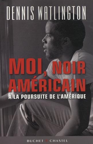 Dennis Watlington - Moi, Noir américain - A la poursuite de l'Amérique.