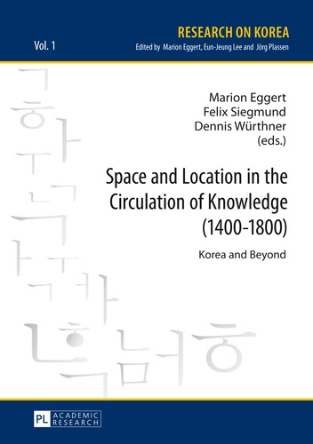 Dennis Würthner et Felix Siegmund - Space and Location in the Circulation of Knowledge (1400–1800) - Korea and Beyond.