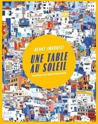 Denny Imbroisi et Anaïs Delon - Une Table au soleil - Manger en Méditerranée.