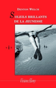 Denton Welch - Soleils brillants de la jeunesse.