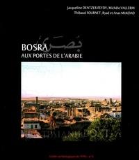 Dentzer/Vallerin/Fou - Bosra, aux portes de l'Arabie.