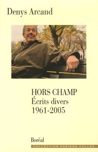 Denys Arcand - Hors champ - Ecrits divers, 1961-2005.