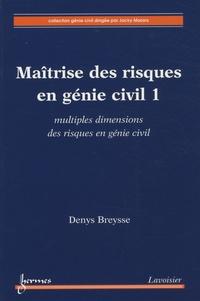 Denys Breysse - Maîtrise des risques en génie civil - Volume 1, Multiples dimensions des risques en génie civil.