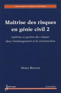 Denys Breysse - Maîtrise des risques en génie civil - Volume 2, Maîtrise et gestion des risques dans l'aménagement et la construction.