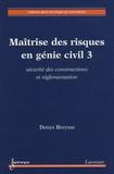 Denys Breysse - Maîtrise des risques en génie civil - Volume 3, Sécurité des constructions et réglementation.