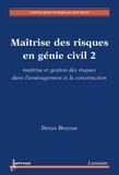Denys Breysse - Maîtrise des risques en génie civil - Volume 2 : Maîtrise et gestion des risques dans l'aménagement et la construction.