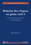 Denys Breysse - Maîtrise des risques en génie civil - Volume 3 : Sécurité des constructions et réglementation.