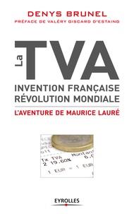 Denys Brunel - La Tva, invention française, révolution mondiale - L'aventure de Maurice Lauré.