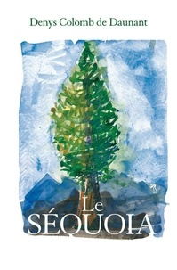 Denys Colomb de Daunant - Le Séquoia.