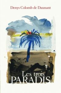 Denys Colomb de Daunant - Les Trois Paradis.