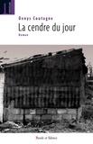 Denys Coutagne - La cendre du jour.