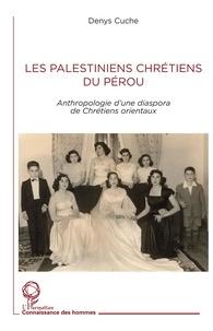 Denys Cuche - Les Palestiniens chrétiens du Pérou - Anthropologie d'une diaspora de Chrétiens orientaux.