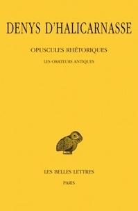 Denys d'Halicarnasse - Opuscules rhétoriques - Tome 1, Les orateurs antiques.