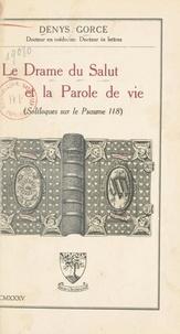 Denys Gorce - Le drame du Salut et la parole de vie - Soliloques sur le Psaume 118.