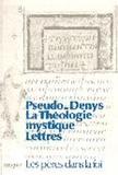 Denys l'Aréopagite - La théologie mystique. Lettres.