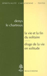 Denys le Chartreux - La vie et la fin du solitaire ; Eloge de la vie en solitude.