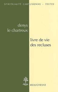 Denys le Chartreux - Livre de vie des recluses : De vita inclusarum.