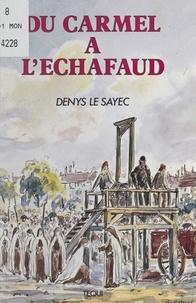 Denys Le Sayec - Du Carmel à l'échafaud.