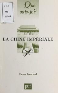 Denys Lombard - La Chine impériale.