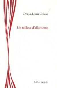 Denys-Louis Colaux - Un tailleur d'allumettes.