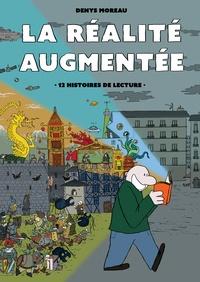 Denys Moreau - La réalité augmentée - 12 histoires de lecture.