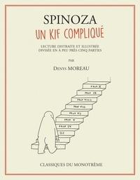 Denys Moreau - Spinoza, un kif compliqué - Lecture distraite et illustrée divisée en à peu près cinq parties.
