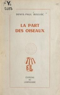 Denys-Paul Bouloc - La part des oiseaux.