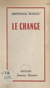 Denys-Paul Bouloc - Le change - Pièce en quatre actes.
