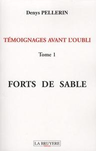 Denys Pellerin - Témoignages avant l'oubli - Tome 1, Forts de sable.