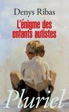 Denys Ribas - L'énigme des enfants autistes.