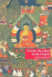 Denys Rinpoché - L'éveil du coeur et de l'esprit - Pratique de la voie du Bouddha.