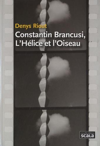 Denys Riout - Constantin Brancusi, l'Hélice et l'Oiseau.