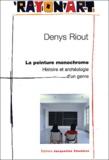 Denys Riout - La peinture monochrome - Histoire et archéologie d'un genre.