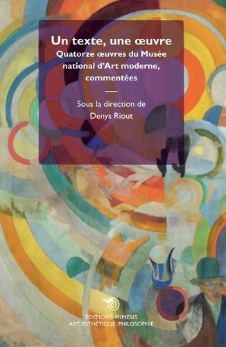 Denys Riout - Un texte, une oeuvre - Quatorze oeuvres du Musée national d'Art moderne, commentées.