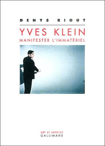 Denys Riout - Yves Klein : manifester l'immatériel.
